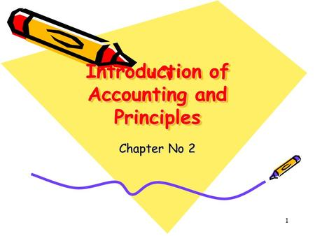 1 Introduction of Accounting and Principles Chapter No 2.