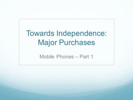 Towards Independence: Major Purchases Mobile Phones – Part 1.