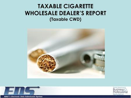 TAXABLE CIGARETTE WHOLESALE DEALER'S REPORT (Taxable CWD)