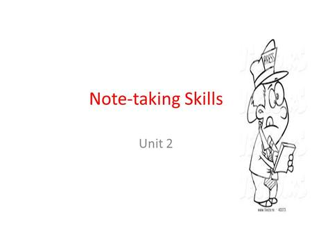 Note-taking Skills Unit 2. This unit aims to help you to: 1- take notes from lectures and similar learning resources in an efficient and effective way.