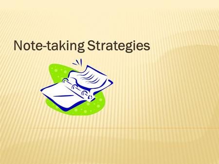 Note-taking Strategies.  I can't write everything down the teacher says because he/she talks TOO fast!  I can't read my notes.  The notes I take when.