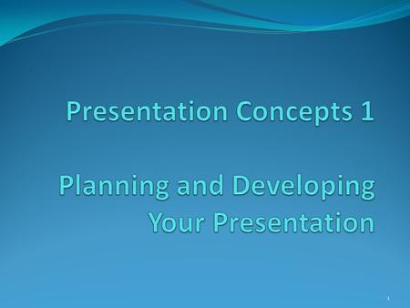 1. Objectives Analyze the needs and expectations of your audience Assess the situation in which you'll give your presentation Select an appropriate medium.