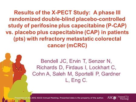 Results of the X-PECT Study: A phase III randomized double-blind placebo-controlled study of perifosine plus capecitabine (P-CAP) vs. placebo plus capecitabine.