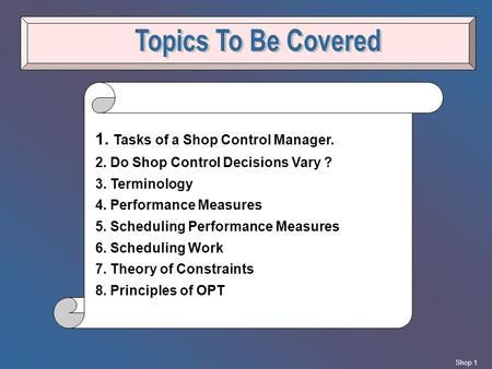 Topics To Be Covered 1. Tasks of a Shop Control Manager.