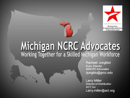 Rachael Jungblut Exec. Director MINCRC Advocates Larry Miller Director of Distribution ACT, Inc