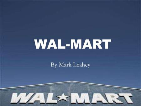WAL-MART By Mark Leahey.