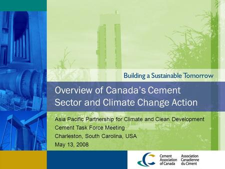 Overview of Canada's Cement Sector and Climate Change Action Asia Pacific Partnership for Climate and Clean Development Cement Task Force Meeting Charleston,