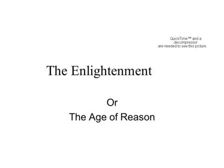 The Enlightenment Or The Age of Reason. Medieval Western Europe Generally believed to last from 400 to 1400ish The Roman Empire falls to mark the beginning.