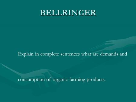 BELLRINGER Explain in complete sentences what are demands and consumption of organic farming products.