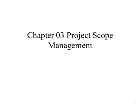 Chapter 03 Project Scope Management 1. 2 What is Project Scope Management? Scope refers to all the work involved in creating the products of the project.