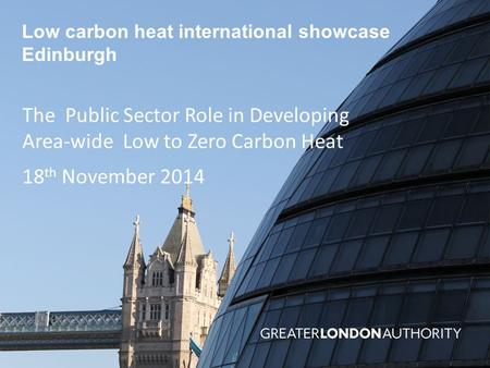 Low carbon heat international showcase Edinburgh The Public Sector Role in Developing Area-wide Low to Zero Carbon Heat 18 th November 2014.