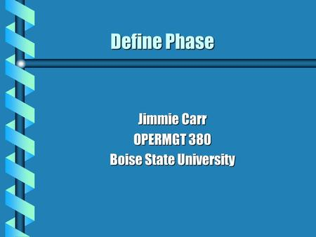Define Phase Jimmie Carr OPERMGT 380 Boise State University.