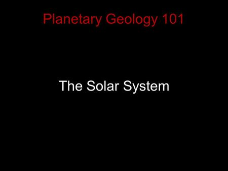 Planetary Geology 101 The Solar System. Formation of the Solar System The stages of solar system formation start with a protostar embedded in.