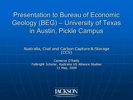 Presentation to Bureau of Economic Geology (BEG) – University of Texas in Austin, Pickle Campus Australia, Coal and Carbon Capture & Storage (CCS) Cameron.