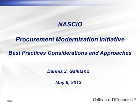 0 NASCIO Procurement Modernization Initiative Best Practices Considerations and Approaches 10828 Dennis J. Gallitano May 8, 2013.