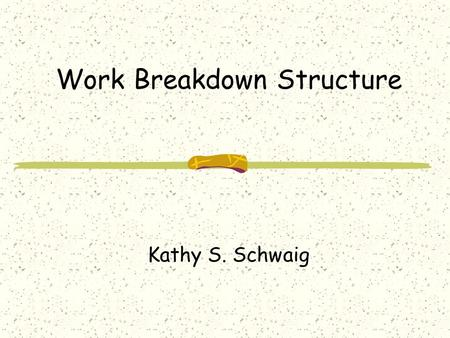 Work Breakdown Structure Kathy S. Schwaig. What is a Work Breakdown Structure (WBS)? A WBS is a logical hierarchy of work packages involved in a project.