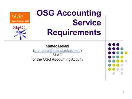 1 OSG Accounting Service Requirements Matteo Melani SLAC for the OSG Accounting Activity.