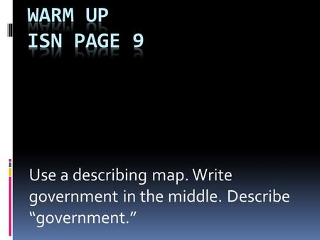 "Use a describing map. Write government in the middle. Describe ""government."""