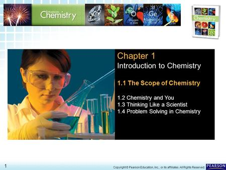1.1 The Scope of Chemistry > 1 Copyright © Pearson Education, Inc., or its affiliates. All Rights Reserved. Chapter 1 Introduction to Chemistry 1.1 The.