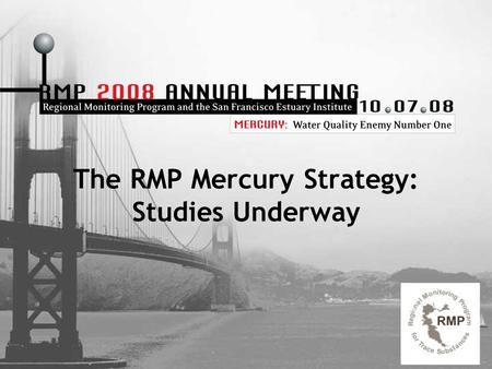 The RMP Mercury Strategy: Studies Underway. Talk Presents Multiple Data Sets Katie Harrold, Aroon Melwani, Andy Jahn, Jay Davis, John Oram, Shira Bezalel,