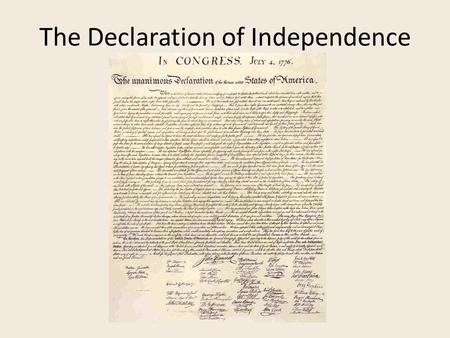 The Declaration of Independence. Fun Facts Documents purpose was to announce the colonies were free from Britain Committee for Five meet to write the.