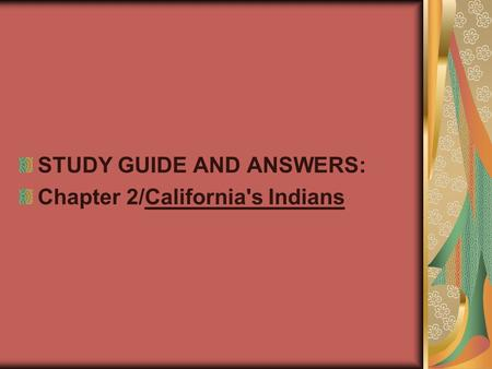 STUDY GUIDE AND ANSWERS: Chapter 2/California's Indians.