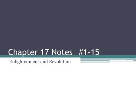 Chapter 17 Notes #1-15 Enlightenment and Revolution.