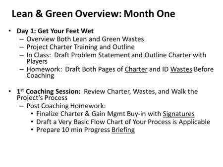 Lean & Green Overview: Month One Day 1: Get Your Feet Wet – Overview Both Lean and Green Wastes – Project Charter Training and Outline – In Class: Draft.
