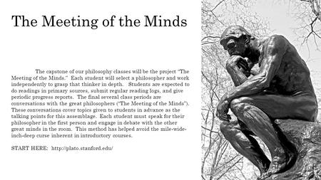 "The capstone of our philosophy classes will be the project ""The Meeting of the Minds."" Each student will select a philosopher and work independently to."