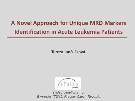 A Novel Approach for Unique MRD Markers Identification in Acute Leukemia Patients Tereza Jančušková synlab genetics s.r.o. Evropska 176/16, Prague, Czech.