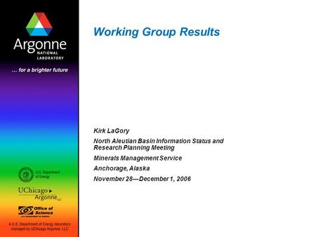 Working Group Results Kirk LaGory North Aleutian Basin Information Status and Research Planning Meeting Minerals Management Service Anchorage, Alaska November.