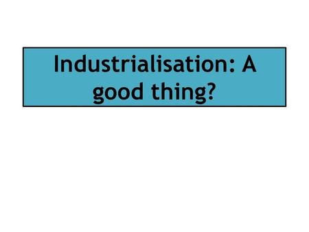 Industrialisation: A good thing?. Collective farms Bolsheviks argued that this would allow larger units of land to be farmed more efficiently through.