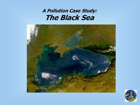 A Pollution Case Study: The Black Sea. Background  Enclosed sea with only the Bosphorus as communicating waterway with Aegean and Mediterranean Bosphorus.