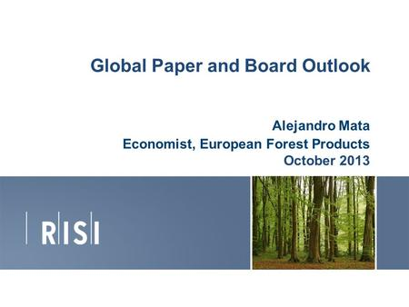 Global Paper and Board Outlook Alejandro Mata Economist, European Forest Products October 2013 1.