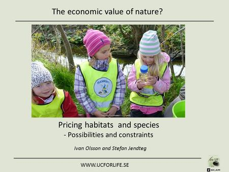The economic value of nature? Pricing habitats and species - Possibilities and  Ivan Olsson and Stefan Jendteg.