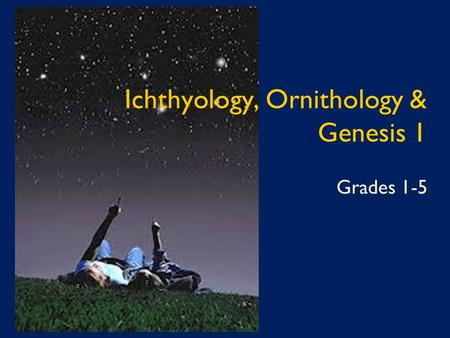 "Ichthyology, Ornithology & Genesis 1 Grades 1-5. Genesis 1:20-21 - Day 5 And God said, ""Let the waters swarm with swarms of living creatures, and let."