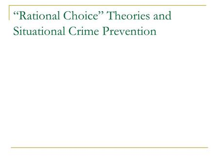 """Rational Choice"" Theories and Situational Crime Prevention."