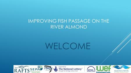 IMPROVING FISH PASSAGE ON THE RIVER ALMOND WELCOME.