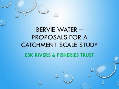 BERVIE WATER – PROPOSALS FOR A CATCHMENT SCALE STUDY ESK RIVERS & FISHERIES TRUST.