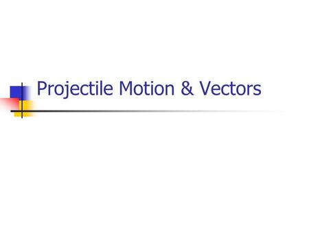 Projectile Motion & Vectors. Projectile motion is the motion of an object in flight including the impact of gravity The curved flight of a football or.