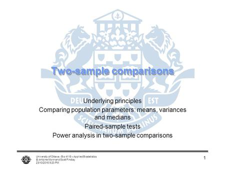 University of Ottawa - Bio 4118 – Applied Biostatistics © Antoine Morin and Scott Findlay 23/10/2015 9:22 PM 1 Two-sample comparisons Underlying principles.