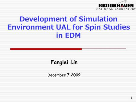 Development of Simulation Environment UAL for Spin Studies in EDM Fanglei Lin December 7 2009 1.