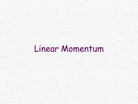 Linear Momentum The linear momentum p of an object of mass m with a velocity of v is It is a vector and points in the same direction as the velocity.