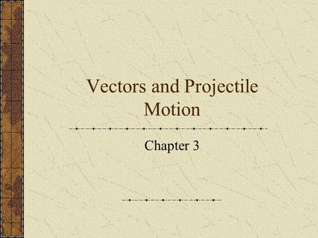 Vectors and Projectile Motion Chapter 3. Adding Vectors When adding vectors that fall on the same line, using pluses and minuses is sufficient. When dealing.