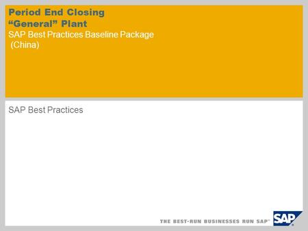 "Period End Closing ""General"" Plant SAP Best Practices Baseline Package (China) SAP Best Practices."