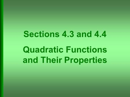 Sections 4.3 and 4.4 Quadratic Functions and Their Properties.