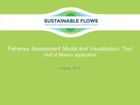 Fisheries Assessment Model and Visualization Tool Gulf of Mexico application August, 2014.