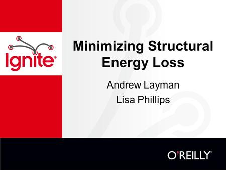 Minimizing Structural Energy Loss Andrew Layman Lisa Phillips.