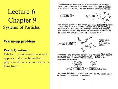 Lecture 6 Chapter 9 Systems of Particles Warm-up problem Puzzle Question: Cite two possible reasons why it appears that some basket ball players and dancers.