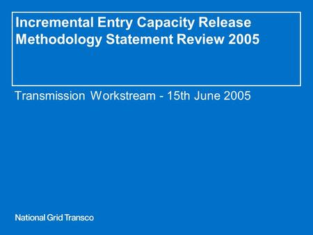 Incremental Entry Capacity Release Methodology Statement Review 2005 Transmission Workstream - 15th June 2005.